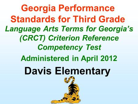 Georgia Performance Standards for Third Grade Language Arts Terms for Georgia's (CRCT) Criterion Reference Competency Test Administered in April 2012 Davis.