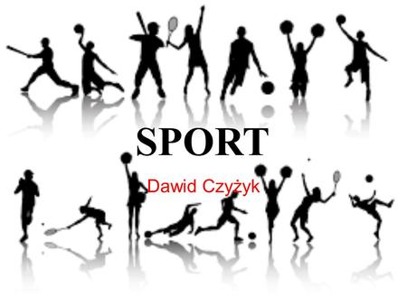 SPORT Dawid Czyżyk. Football Football is a team game. Today it is one of the most popular sports in the world.