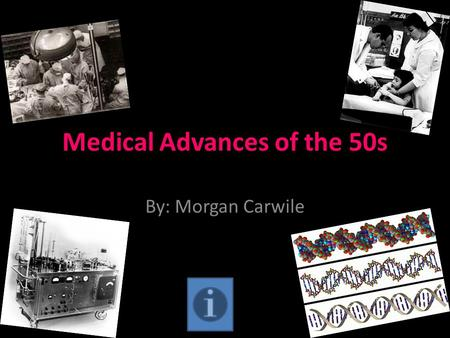 Medical Advances of the 50s By: Morgan Carwile. First Heart-Lung Machine Built by the physician John Heysham Gibbon who also preformed the first open.