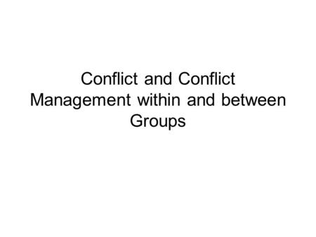 Conflict and Conflict Management within and between Groups.