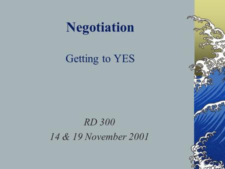 Negotiation Getting to YES RD 300 14 & 19 November 2001.