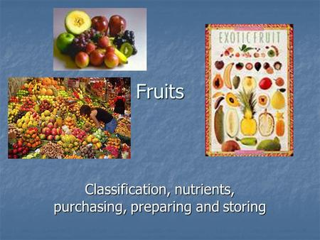 Classification, nutrients, purchasing, preparing and storing