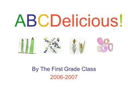 ABCDelicious! By The First Grade Class 2006-2007.