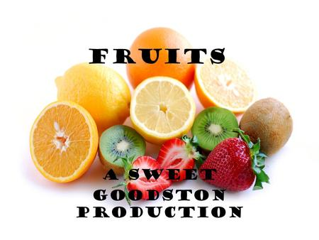 Fruits A Sweet Goodston Production. Nutrients in Fruit Four nutrients commonly found in fruits are: Carbohydrates Vitamin C Vitamin A Potassium.