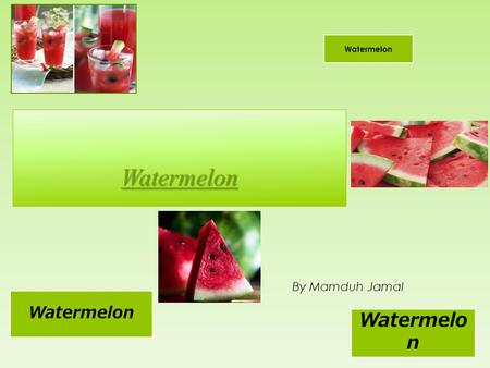 Watermelon By Mamduh Jamal Watermelon. Definition for Watermelon  The large melon like fruit of a plant of the gourd family, with smooth green skin,