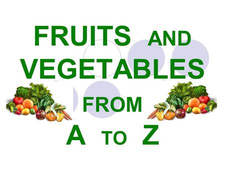 FRUITS AND VEGETABLES FROM A TO Z. A APPLE A APRICOT.