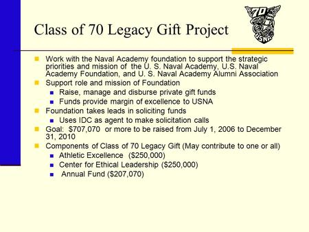 Class of 70 Legacy Gift Project Work with the Naval Academy foundation to support the strategic priorities and mission of the U. S. Naval Academy, U.S.