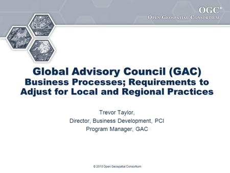 ® Global Advisory Council (GAC) Business Processes; Requirements to Adjust for Local and Regional Practices Trevor Taylor, Director, Business Development,