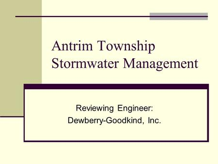 Antrim Township Stormwater Management Reviewing Engineer: Dewberry-Goodkind, Inc.