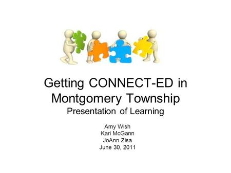 Getting CONNECT-ED in Montgomery Township Presentation of Learning Amy Wish Kari McGann JoAnn Zisa June 30, 2011.