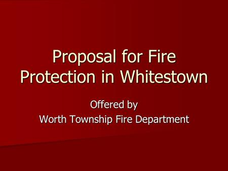 Proposal for Fire Protection in Whitestown Offered by Worth Township Fire Department.