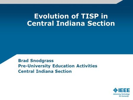 Evolution of TISP in Central Indiana Section Brad Snodgrass Pre-University Education Activities Central Indiana Section.