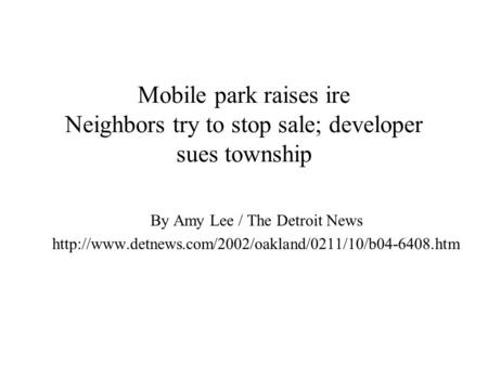Mobile park raises ire Neighbors try to stop sale; developer sues township By Amy Lee / The Detroit News