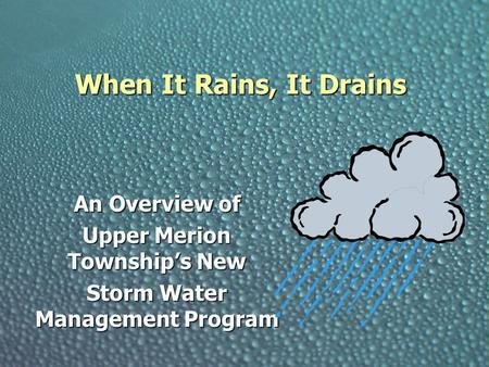 When It Rains, It Drains An Overview of Upper Merion Township's New Storm Water Management Program.