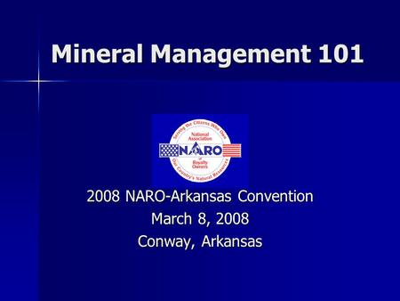 Mineral Management 101 2008 NARO-Arkansas Convention March 8, 2008 Conway, Arkansas.