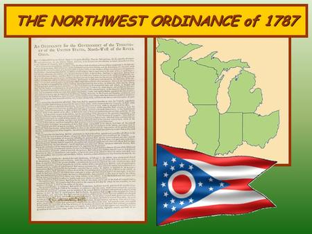 THE NORTHWEST ORDINANCE of 1787 THE NORTHWEST ORDINANCE I.CONFEDERATION: a group of loosely joined, but sovereign states.