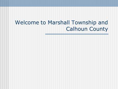 Welcome to Marshall Township and Calhoun County. Marshall Township Supervisor – Eugene Hamaker Clerk – Cynthia Sink Trustee – Ronald Quinn Trustee – David.