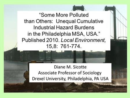 """Some More Polluted than Others: Unequal Cumulative Industrial Hazard Burdens in the Philadelphia MSA, USA."" Published 2010. Local Environment, 15,8: 761-774."