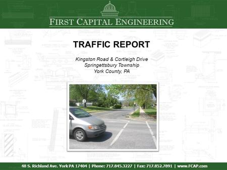 F IRST C APITAL E NGINEERING 48 S. Richland Ave. York PA 17404 | Phone: 717.845.3227 | Fax: 717.852.7891 | www.FCAP.com TRAFFIC REPORT Kingston Road &