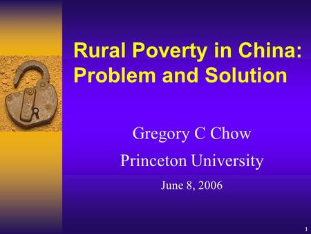 1 Rural Poverty in China: Problem and Solution Gregory C Chow Princeton University June 8, 2006.