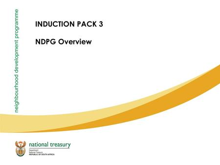 "INDUCTION PACK 3 NDPG Overview. 2 Strategic Objectives Mandate –""To support neighbourhood development projects that provide community infrastructure &"