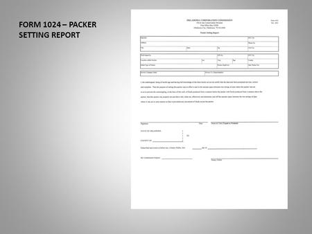 FORM 1024 – PACKER SETTING REPORT. FORM 1024 – PACLER SETTING REPORT This presentation will assist you in the completion of the Form 1024. The packer.