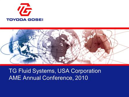 TG Fluid Systems, USA Corporation AME Annual Conference, 2010.