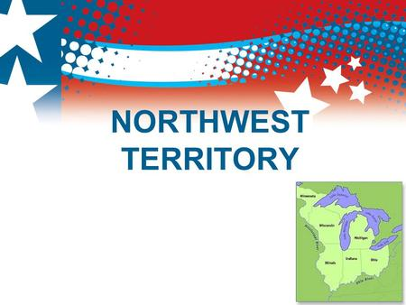 NORTHWEST TERRITORY. The A of C  Despite weaknesses, the A of C government accomplished important tasks  Greatest achievement was establishing a fair.