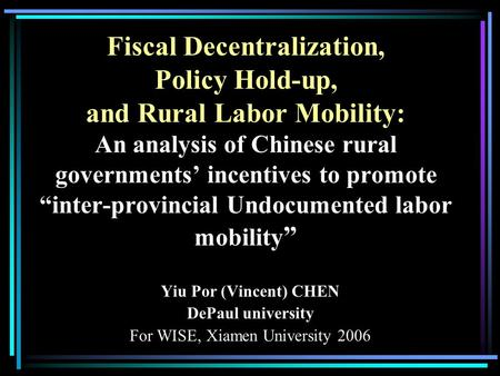 "Fiscal Decentralization, Policy Hold-up, and Rural Labor Mobility: An analysis of Chinese rural governments' incentives to promote ""inter-provincial Undocumented."