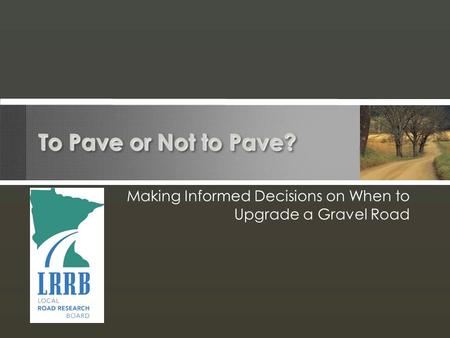 To Pave or Not to Pave? Making Informed Decisions on When to Upgrade a Gravel Road.