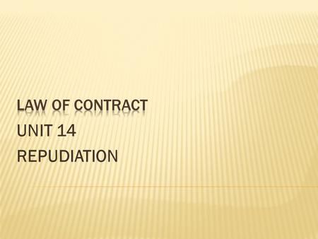 LAW OF CONTRACT UNIT 14 REPUDIATION.