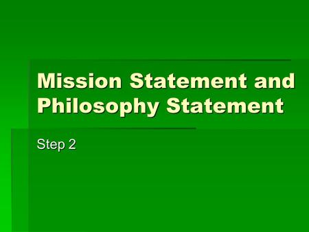 Mission Statement and Philosophy Statement