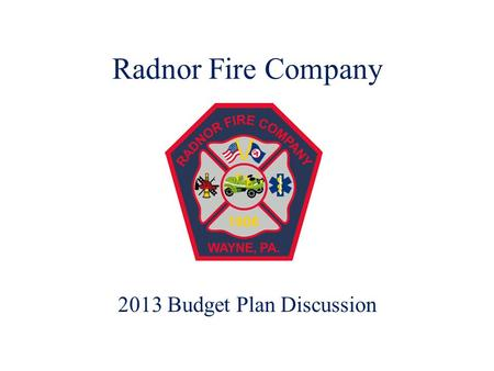 Radnor Fire Company 2013 Budget Plan Discussion. Mission T HE MISSION OF THE R ADNOR F IRE C OMPANY OF W AYNE (RFC) IS TO PROTECT THE LIVES AND PROPERTY.