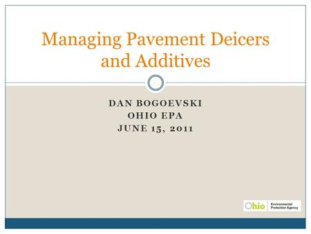DAN BOGOEVSKI OHIO EPA JUNE 15, 2011 Managing Pavement Deicers and Additives.