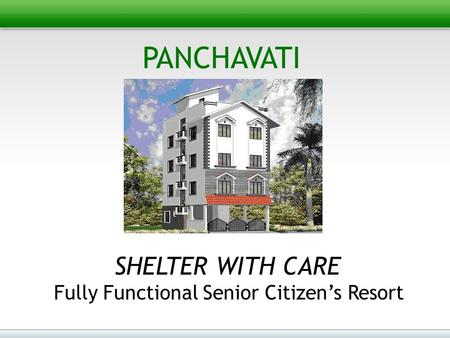 PANCHAVATI SHELTER WITH CARE Fully Functional Senior Citizen's Resort.