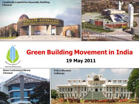 ® Green Building Movement in India CII – Sohrabji Godrej Green Business Centre Hyderabad Anna Centenary Library Chennai Police Bhawan Gulbarga Tamilnadu.