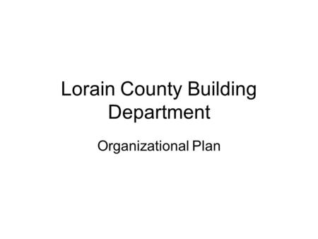 Lorain County Building Department Organizational Plan.