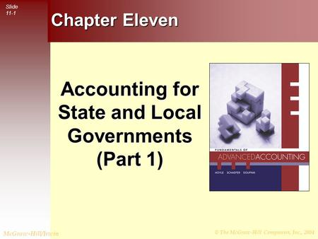 © The McGraw-Hill Companies, Inc., 2004 Slide 11-1 McGraw-Hill/Irwin Chapter Eleven Accounting for State and Local Governments (Part 1)