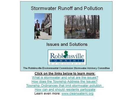 Click on the links below to learn more: What is stormwater and what are the issues? How does the Township Address the Issues? Township Ordinances that.