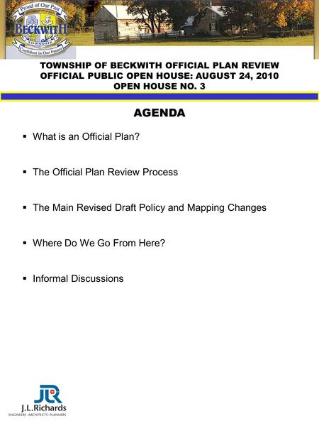 TOWNSHIP OF BECKWITH OFFICIAL PLAN REVIEW OFFICIAL PUBLIC OPEN HOUSE: AUGUST 24, 2010 OPEN HOUSE NO. 3 AGENDA  What is an Official Plan?  The Official.