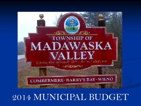 2014 MUNICIPAL BUDGET. It is the expectation of the Council to develop community driven policy whose intent will be to ensure a safe, clean, secure environment,
