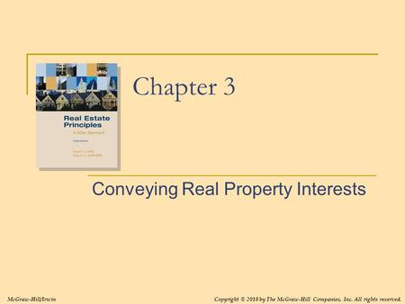 Chapter 3 Conveying Real Property Interests McGraw-Hill/IrwinCopyright © 2010 by The McGraw-Hill Companies, Inc. All rights reserved.