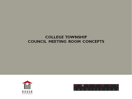 COLLEGE TOWNSHIP COUNCIL MEETING ROOM CONCEPTS. COLLEGE TOWNSHIP Council Meeting Room Concepts OWNER CONCERNS Heat from incandescent fixtures. Inadequate.