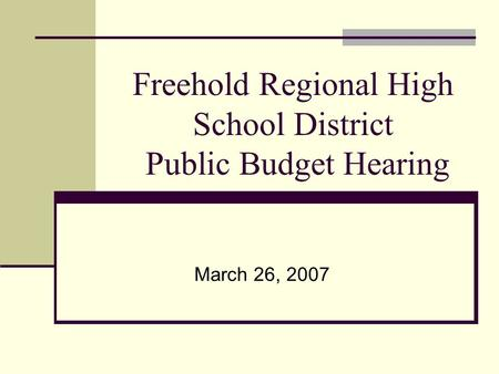 Freehold Regional High School District Public Budget Hearing March 26, 2007.