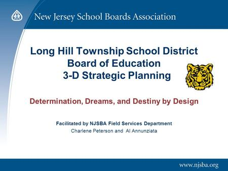 Long Hill Township School District Board of Education 3-D Strategic Planning Determination, Dreams, and Destiny by Design Facilitated by NJSBA Field Services.