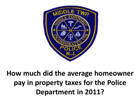 How much did the average homeowner pay in property taxes for the Police Department in 2011?
