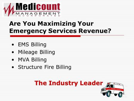EMS Billing Mileage Billing MVA Billing Structure Fire Billing The Industry Leader Are You Maximizing Your Emergency Services Revenue?