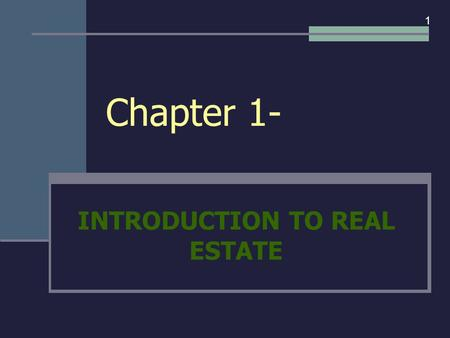 Chapter 1- INTRODUCTION TO REAL ESTATE 1. I. CALIFORNIA'S REAL ESTATE MARKET 1.