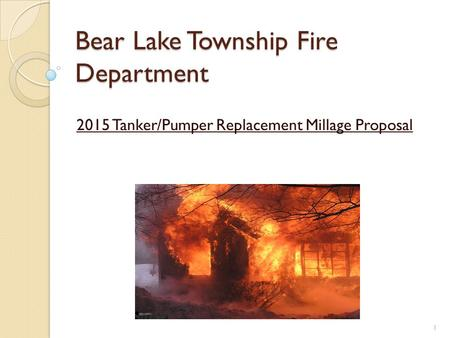 Bear Lake Township Fire Department 2015 Tanker/Pumper Replacement Millage Proposal 1.