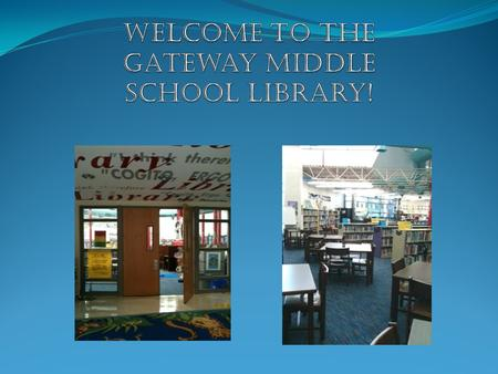 Gateway Middle School Library Expectations Be Respectful The library is a quiet place; respect others in the library by using level-0 voices. Take care.